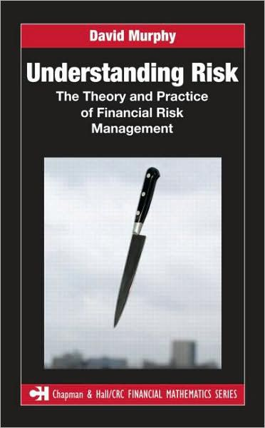 David Murphy Understanding Risk The Theory and Practice of Financial Risk Management