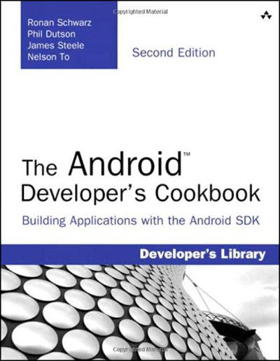 The Android Developer's Cookbook, 2nd edition Building Applications with the Android SDK