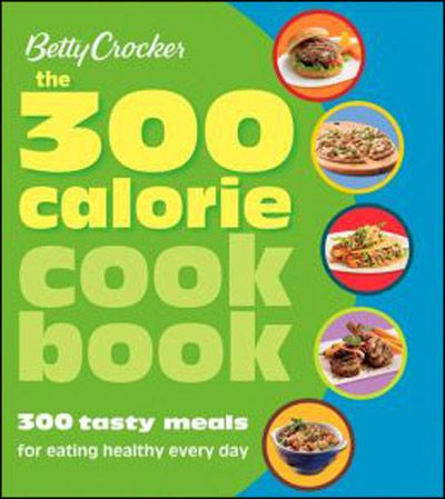 Betty Crocker The 300 Calorie Cookbook: 300 tasty meals for eating healthy everyday (EPUB)