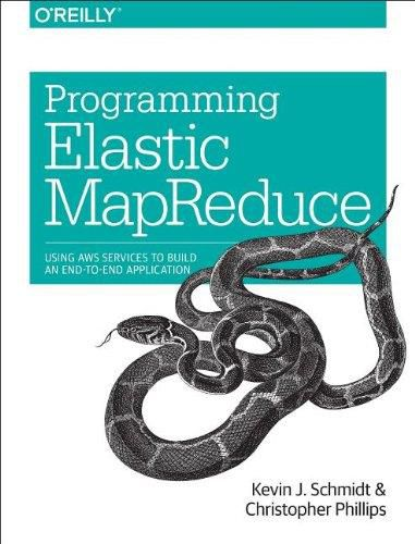 Programming Elastic MapReduce Using AWS Services to Build an End-to-End Application By Kevin Schmidt...