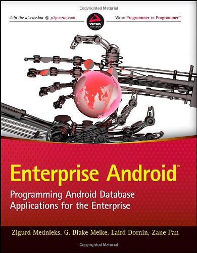 Enterprise Android: Programming Android Database Applications for the Enterprise