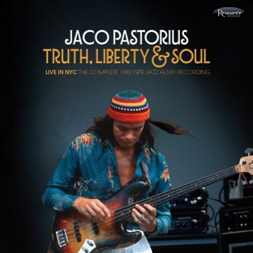 (Fusion) [CD] Jaco Pastorius - Truth, Liberty & Soul (Live in NYC: The Complete 1982 NPR Jazz Alive! Recording) - 2017, FLAC (tracks+.cue), lossless