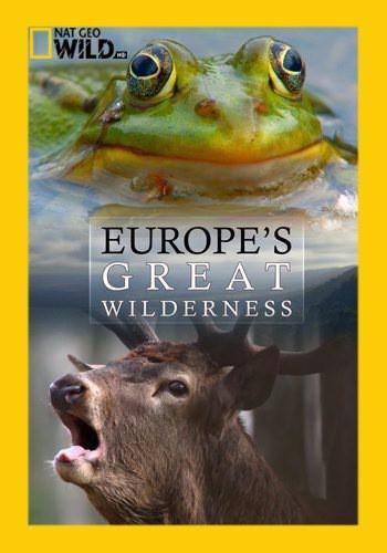 NGW: Дикие земли Европы / Europes Great Wilderness (2015) HDTV [H.264 / 1080i-LQ] (Серии 1-3 из 3)