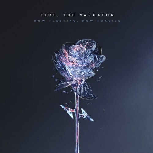 (Progressive Metal / Melodic Metal / Djent) Time, The Valuator - How Fleeting, How Fragile - 2018, MP3, 320 kbps
