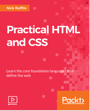 Packtpub - Practical HTML and CSS [Video] [2018, ENG]
