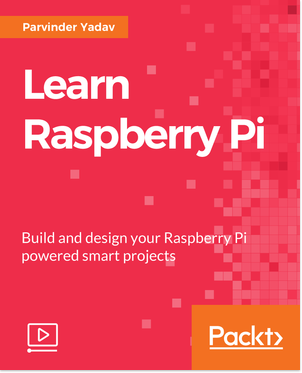 [Packtpub.com / Parvinder Yadav] Learn Raspberry Pi [Video] [2018, ENG]