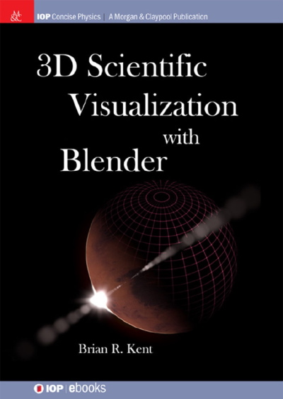 Брайн Р. Кент | Научная 3D визуализация в Blender / 3D Scientific Visualization with Blender (2015) [PDF, EPUB, AZW3] [En]